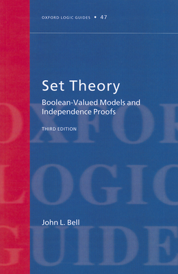 Set Theory: Boolean-Valued Models and Independence Proofs - Bell, John L.