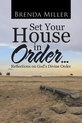 Set Your House in Order . . .: Reflections on God's Divine Order - Miller, Brenda