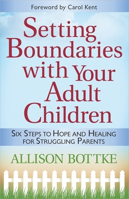 Setting Boundaries with Your Adult Children - Bottke, Allison, and Kent, Carol (Foreword by)