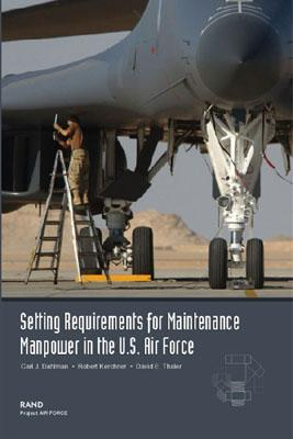Setting Requirements for USAF Maintenance Manpower: A Review of Methodology - Dahlman, Carl Johan, and Kerchner, Robert, and Thaler, David E