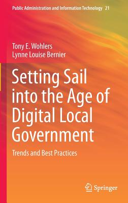 Setting Sail Into the Age of Digital Local Government: Trends and Best Practices - Wohlers, Tony E, and Bernier, Lynne Louise