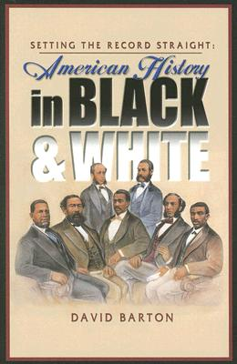 Setting the Record Straight: American History in Black & White - Barton, David