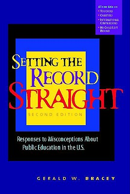 Setting the Record Straight: Responses to Misconceptions about Public Education in the U.S. - Bracey, Gerald W