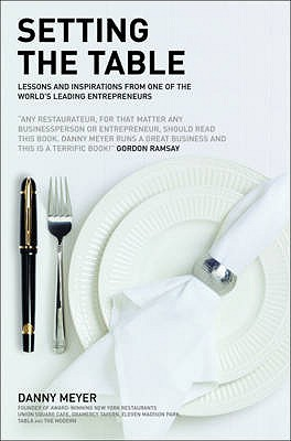 Setting the Table: The Transforming Power of Hospitality in Business - Meyer, Danny