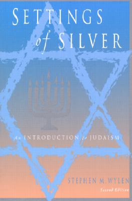 Settings of Silver: An Introduction to Judaism - Wylen, Stephen M