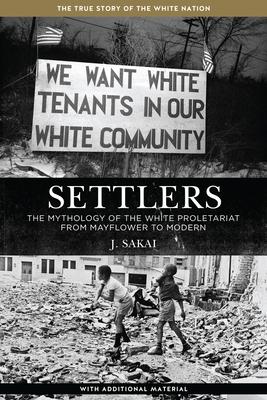 Settlers: The Mythology of the White Proletariat from Mayflower to Modern - Sakai, J