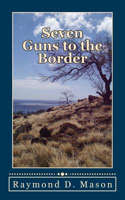 Seven Guns to the Border - Mason, Raymond D