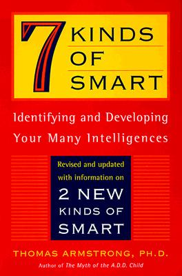 Seven Kinds of Smart: Identifying and Developing Your Multiple Intelligences - Armstrong, Thomas, Ph.D.