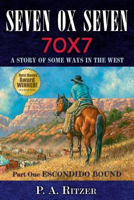 Seven Ox Seven: A Story of Some Ways in the West: Part One: Escondido Bound - Ritzer, P A