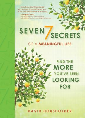 Seven Secrets of a Meaningful Life - Householder, David