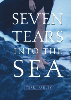 Seven Tears Into the Sea - Farley, Terri
