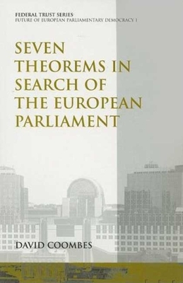 Seven Theorems in Search of the European Parliament: Future of European Parliamentary Democracy 1 - Coombes, David