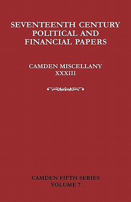 Seventeenth-Century Parliamentary and Financial Papers: Camden Miscellany XXXIII - Ransome, David R., and Braddick, Mike J., and Greengrass, Mark