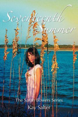 Seventeenth Summer: The Sarah Bowers Series - Salter, Kay