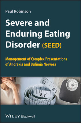 Severe and Enduring Eating Disorder (SEED): Management of Complex Presentations of Anorexia and Bulimia Nervosa - Robinson, Paul