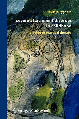 Severe Attachment Disorder in Childhood: A Guide to Practical Therapy - Rygaard, Niels Peter