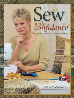 Sew with Confidence: A Beginner's Guide to Basic Sewing - Zieman, Nancy