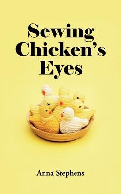 Sewing Chicken's Eyes - Stephens, Anna