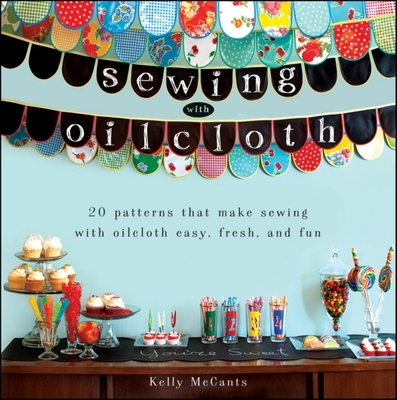 Sewing with Oilcloth - McCants, Kelly