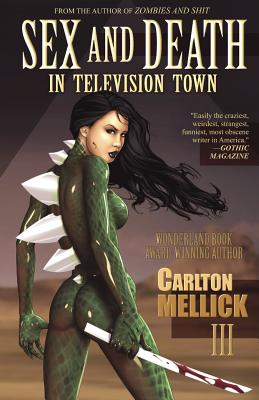 Sex and Death in Television Town - Mellick, Carlton, III