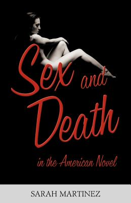 Sex and Death in the American Novel - Martinez, Sarah