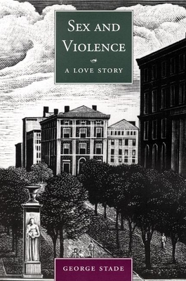 Sex and Violence: A Love Story - Stade, George, Professor