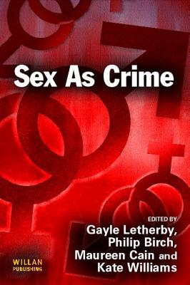 Sex as Crime? - Birch, Philip (Editor), and Letherby, Gayle, Ms. (Editor), and Williams, Kate, Ma (Editor)