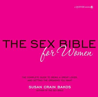 Sex Bible for Women: The Complete Guide to Being a Great Lover, and Getting the Orgasm You Want - Crain Bakos, Susan