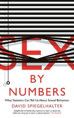 Sex by Numbers: What Statistics Can Tell Us About Sexual Behaviour - Spiegelhalter, David