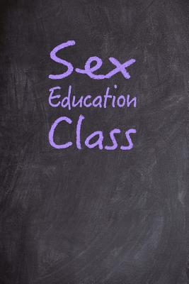 Sex Education Class: 6x9 Journal, Back to School, Small Chalkboard Design Notebook for Students - Books, Bawdy Boy