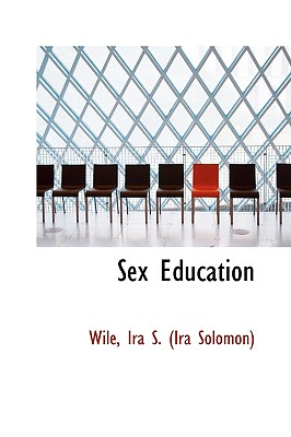 Sex Education - Ira S (Ira Solomon), Wile