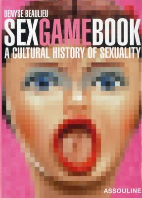 Sex Game Book: A Cultural History of Sexuality - Beaulieu, Denyse