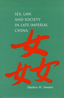 Sex, Law, and Society in Late Imperial China - Sommer, Matthew H