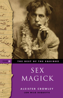 Sex Magick Best of the Equinox Volume III - Crowley, Aleister, and DuQuette, Lon Milo (Introduction by)