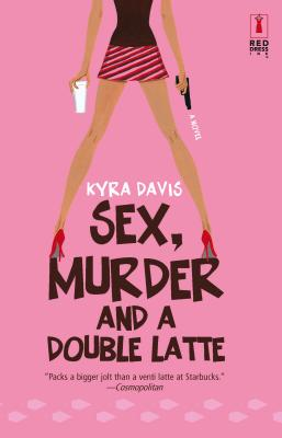 Sex, Murder and a Double Latte - Davis, Kyra