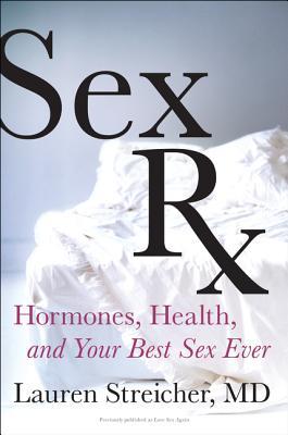 Sex RX: Hormones, Health, and Your Best Sex Ever - Streicher, Lauren