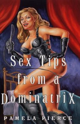 Sex Tips from a Dominatrix - Payne, Patricia