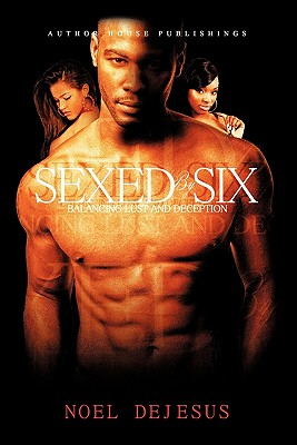 Sexed by Six: Balancing Lust and Deception - DeJesus, Noel