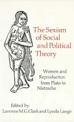 Sexism of Social & Politic - Clark, Lorenne (Editor), and Lange, Lynda (Editor)