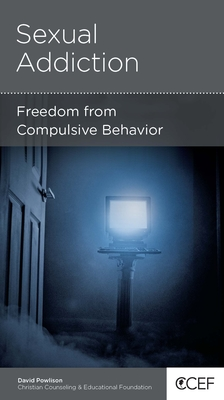 Sexual Addiction: Freedom from Compulsive Behavior - Powlison, David
