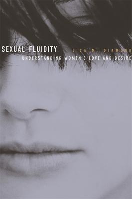 Sexual Fluidity: Understanding Women's Love and Desire - Diamond, Lisa M