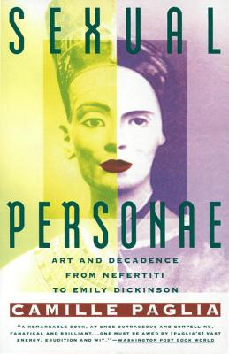 Sexual Personae: Art & Decadence from Nefertiti to Emily Dickinson - Paglia, Camille