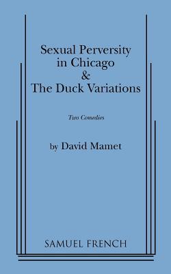 Sexual Perversity in Chicago and the Duck Variations - Mamet, David, Professor