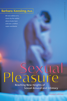 Sexual Pleasure: Reaching New Heights of Sexual Arousal and Intimacy - Keesling, Barbara, PH.D.