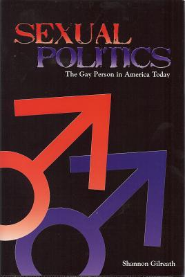 Sexual Politics: The Gay Person in America Today - Gilreath, Shannon