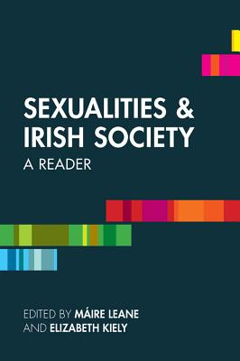 Sexualities and Irish Society: A Reader - Leane, Maire (Editor), and Kiely, Elizabeth (Editor)