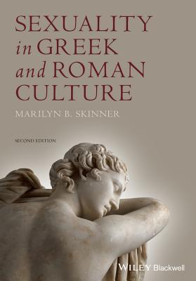 Sexuality in Greek and Roman Culture - Skinner, Marilyn B.