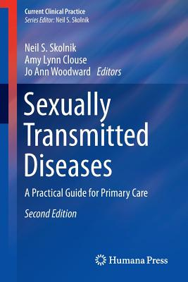 Sexually Transmitted Diseases: A Practical Guide for Primary Care - Skolnik, Neil S (Editor), and Clouse, Amy Lynn (Editor), and Woodward, Jo Ann (Editor)