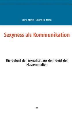 Sexyness ALS Kommunikation - Schonherr-Mann, Hans-Martin