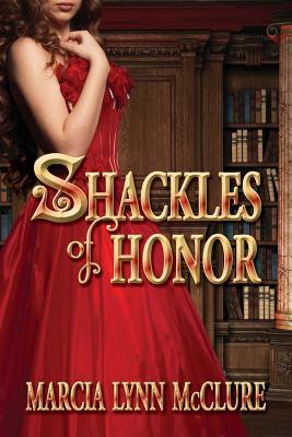 Shackles of Honor - McClure, Marcia Lynn